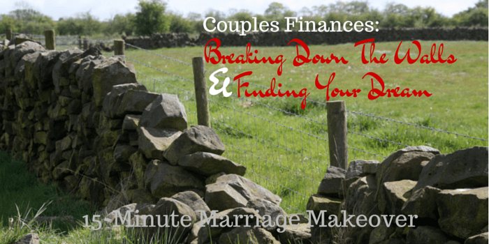 Couples Finances: Breaking Down The Walls And Finding Your Dream – 15-Minute Marriage Makeover
