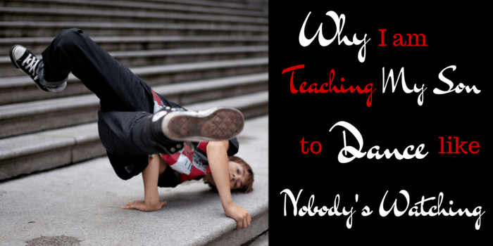Why I am Teaching My Son To Dance Like Nobody's Watching