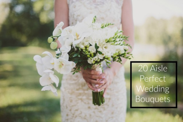 20 Aisle Perfect Wedding Bouquets