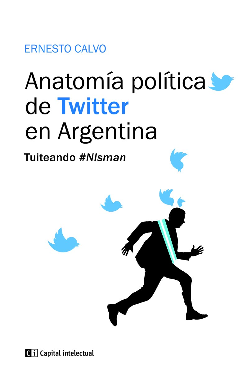 "Anatomía política de Twitter en Argentina"", de Ernesto Calvo ..."