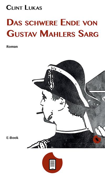 Das schwere Ende von Gustav Mahlers Sarg als E-Book