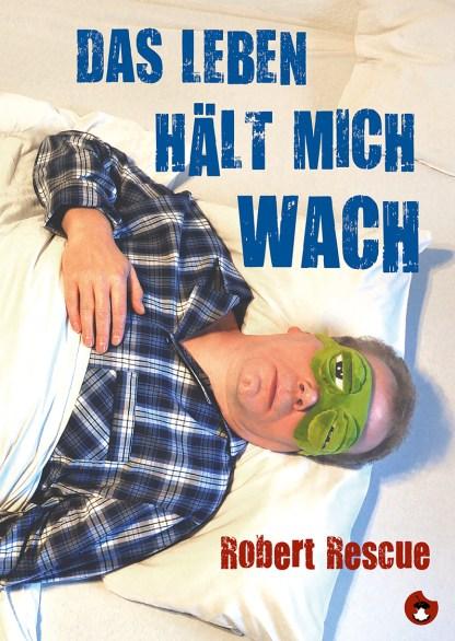 "ROBERT RESCUE: ""Das Leben hält mich wach"" - periplaneta"