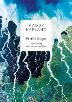 Fertile Edges: Regenerating Land, Culture and Hope Book Cover