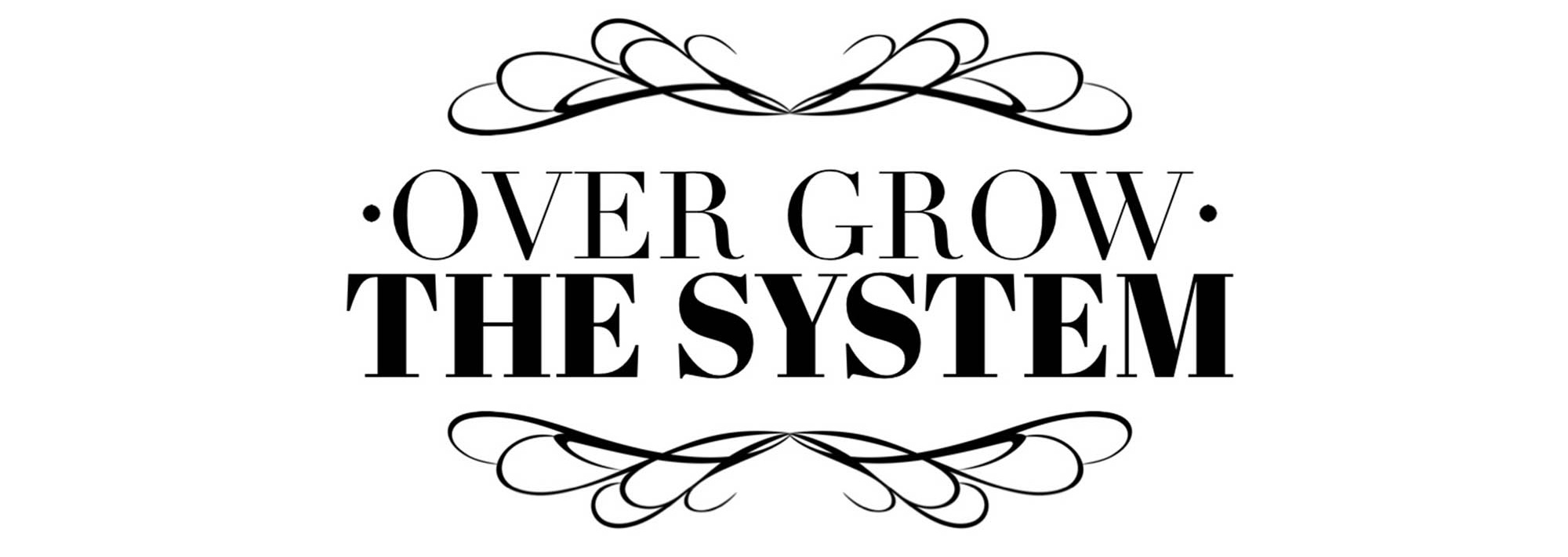 over grow the system