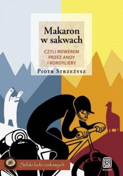 Makaron w sakwach, czyli rowerem przez Andy i Kordyliery - Piotr Strzeżysz