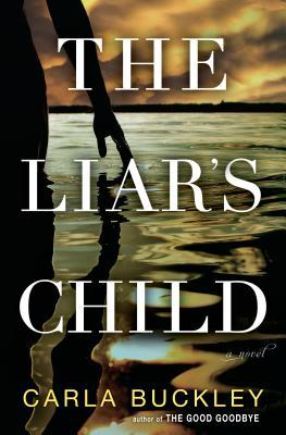 Most Anticipated Reads Of 2019: The Liar's Child by Carla Buckley -- In this intense and intimate family portrait that moves at a thriller's pace, a troubled woman faces a gripping moral dilemma after rescuing two abandoned children from a hurricane.