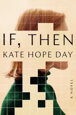 Must Reads Of 2019: If, Then By Kate Hope Day is about the residents of a sleepy mountain town are rocked by troubling visions of an alternate reality.