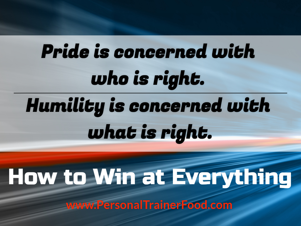 Pride is concerned with who is right. Humility is concerned with what is right. Get started today with the right way to lose weight and feel better, order Personal Trainer Food today.