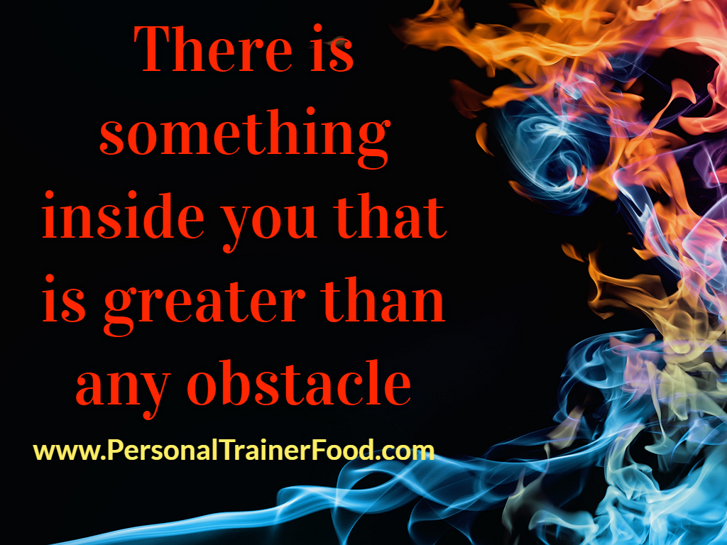 There is something inside of you that is greater than any obstacle; motivational inspirational quotes and ideas for you to lose weight.