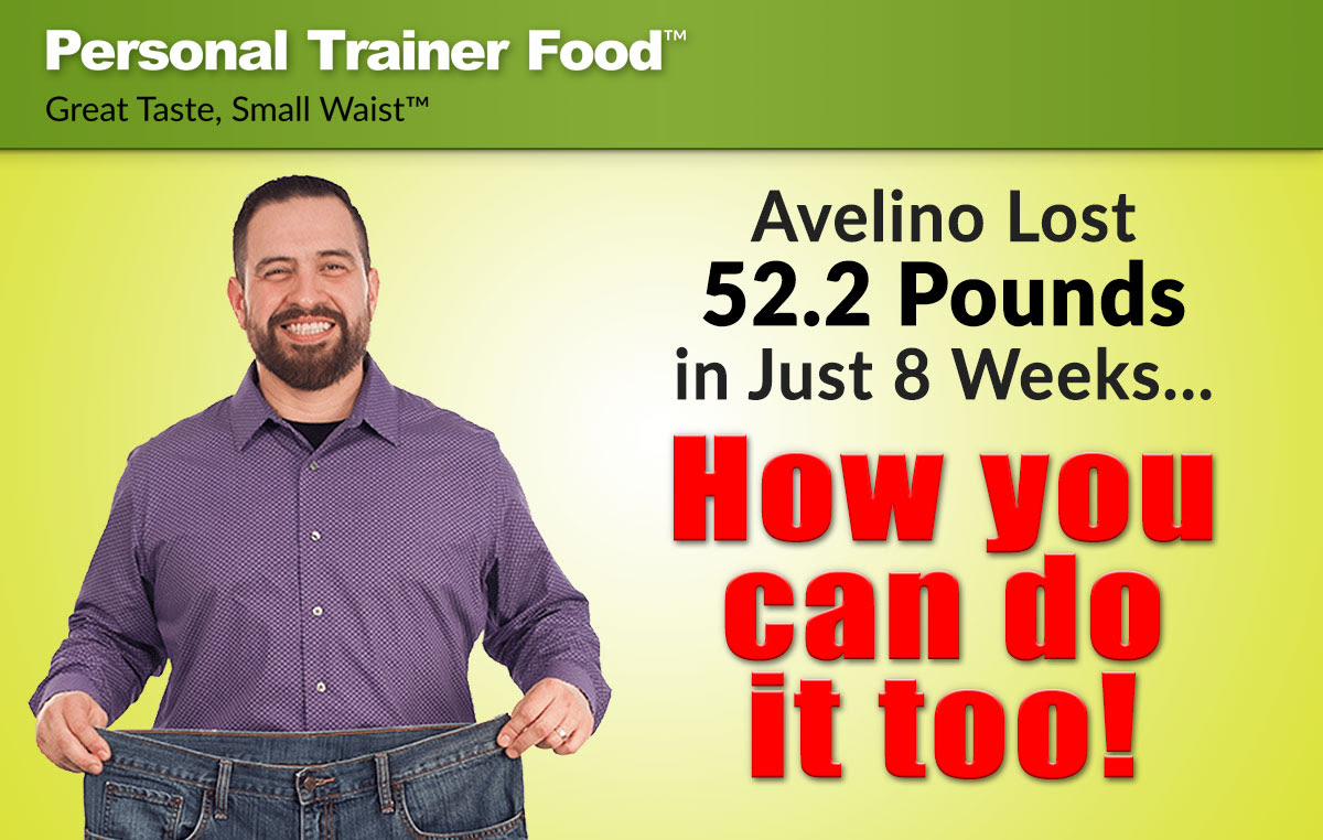 Avelino lost 52.2 pounds in just 8 weeks by changing his diet, you can do it too-- let Personal Trainer Food show you how to lose weight.