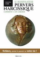 Le manipulateur pervers narcissique - Comment s'en libérer - Victimes, prenez le pouvoir sur votre vie ! Geneviève Schmit
