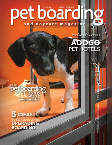 March / April 2018 Issue 2018 Pet Boarding and Daycare Magazine