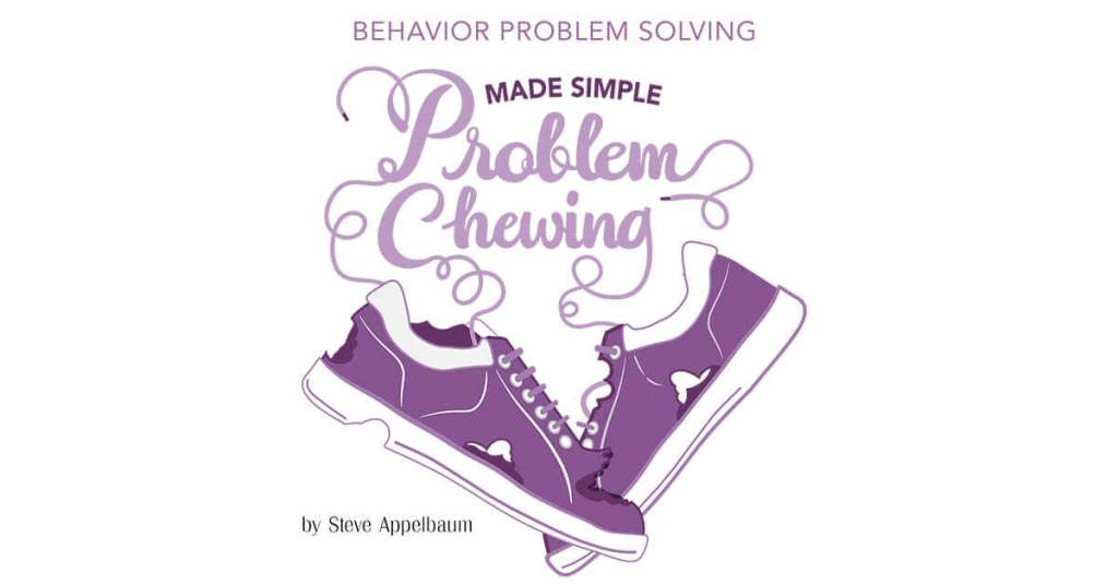 Behavior Problem Solving Made Simple: Problem Chewing