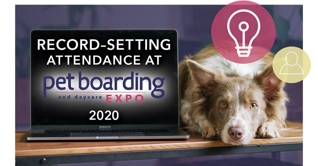 Record–Setting Attendance at Pet Boarding and Daycare Expo 2020