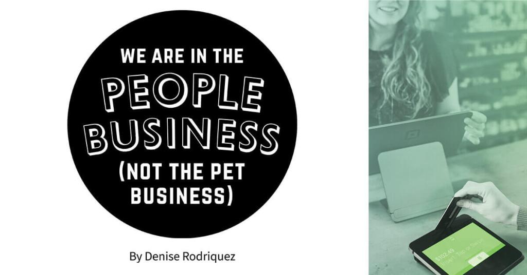 We Are In the People Business (Not the Pet Business)