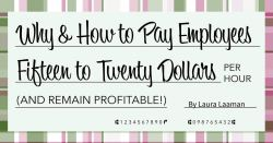 Why & How to Pay Employees Fifteen to Twenty Dollars per Hour (And Remain Profitable!)