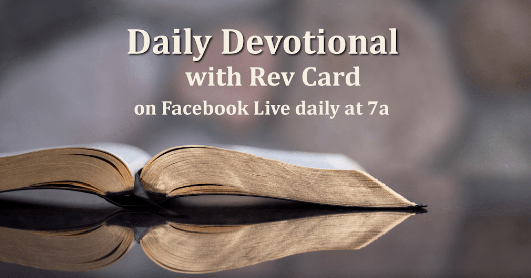 Daily Devotional with Rev Card on Facebok Live daily at 7 am