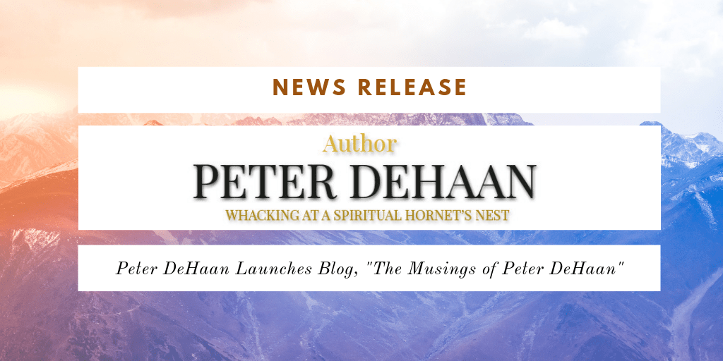 "News Release: Peter DeHaan Launches Blog, ""The Musings of Peter DeHaan"""