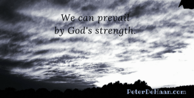 we can prevail by God's strength.