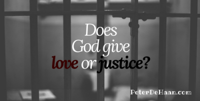 Does God Give Love or Justice_
