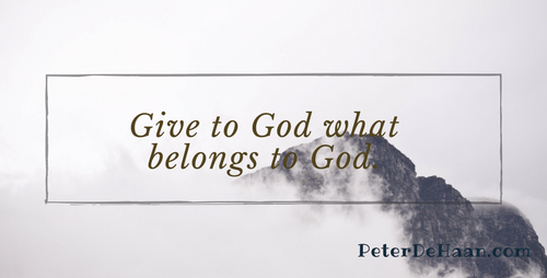 Give to God What Belongs to God