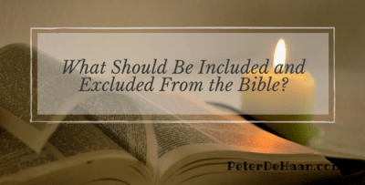What Should Be Included and Excluded From the Bible