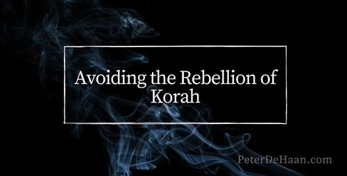 Avoiding the Rebellion of Korah