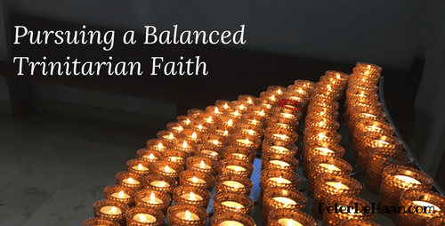 Pursuing a Balanced Trinitarian Faith