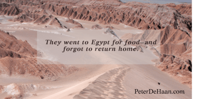 They went to Egypt for food—and forgot to return home.