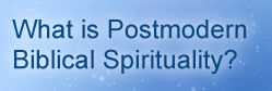 Postmodern Biblical Spirituality described by Peter DeHaan