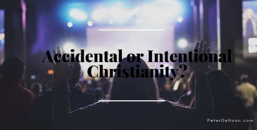 Accidental or Intentional Christianity?