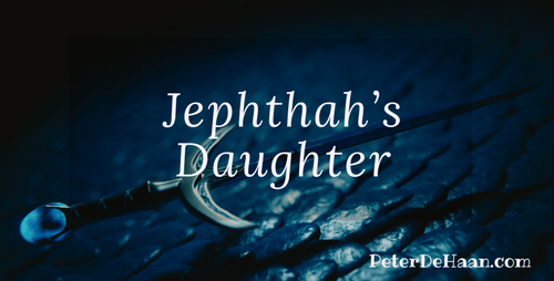Women in the Bible: Jephthah's Daughter