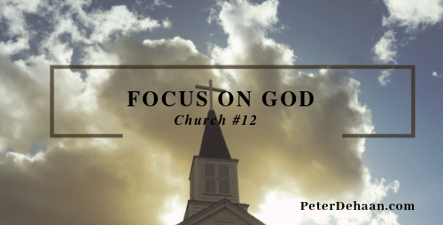 Reflecting on Church #12: Focus on God, Not the Minister