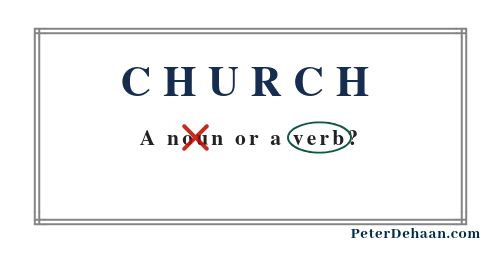 Church is a Verb—or at Least it Should Be