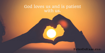 God loves us and is patient with us.