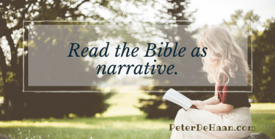 Read the Bible as narrative.
