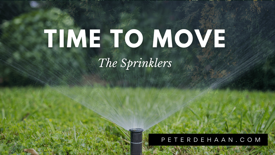 Time to Move the Sprinklers