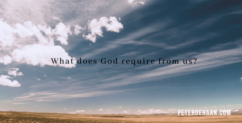 3 Things God Requires from Us