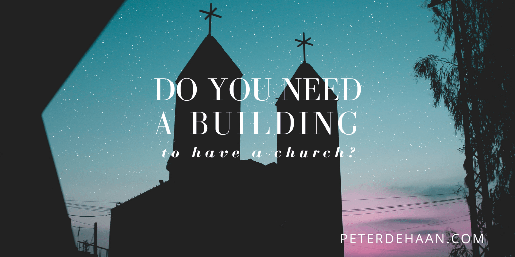 Embrace a Fresh Perspective about Having a Church Building