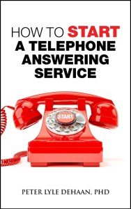How to Start a Telephone Answering Service, by Peter Lyle DeHaan, PhD