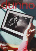 'dunno' - Peter's first novel tells the story of Jon's struggle to grow up and won an Arts Council award.
