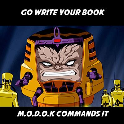 MODOK SAYS WRITE YOUR BOOK