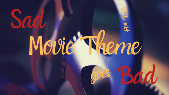 #14-Sad Movie Theme Goes Bad