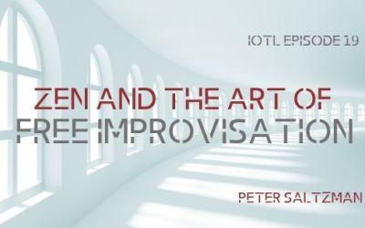 IOTL #19: Zen and the Art of Free Improvisation