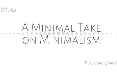 IOTL #21: A Minimal Take on Minimalism