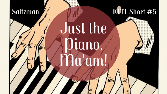 IOTL Short #5: Just the Piano, Ma'am