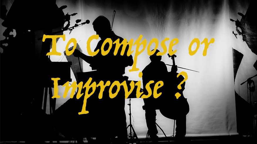 07/31/2020: To Compose or Improvise?
