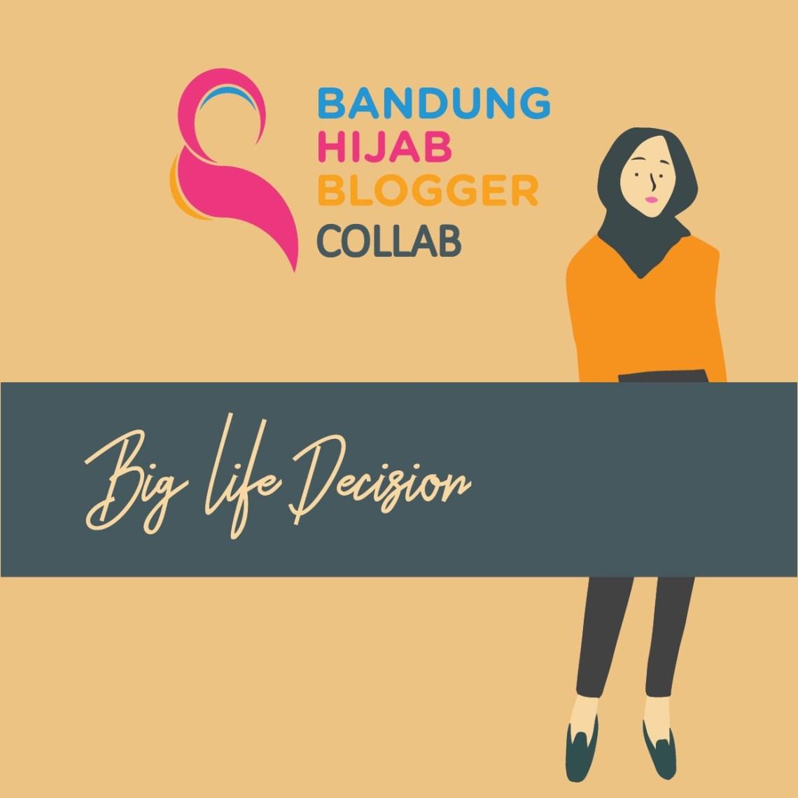 Big Life Decision Bandung Hijab Blogger