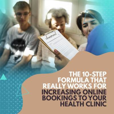The 10-Step Formula That Really Works for Increasing Online Bookings to Your Health Clinic