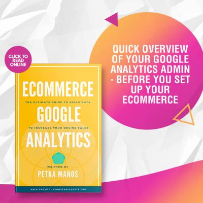 Quick Overview of Your Google Analytics Admin – Before You Set Up Your Ecommerce